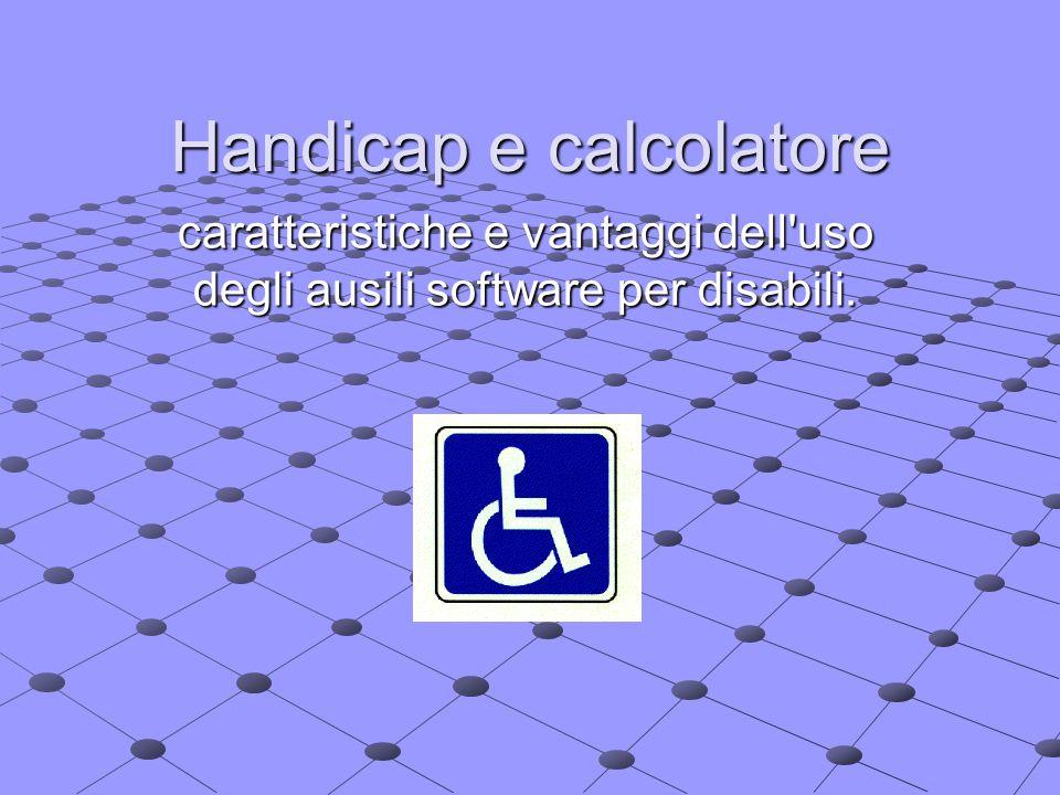 Handicap e calcolatore caratteristiche e vantaggi dell'uso degli ausili software per disabili.