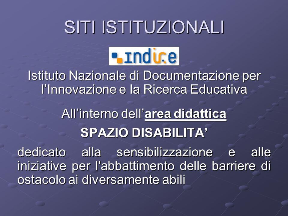 Istituto Nazionale di Documentazione per lInnovazione e la Ricerca Educativa Allinterno dellarea didattica SPAZIO DISABILITA dedicato alla sensibilizz