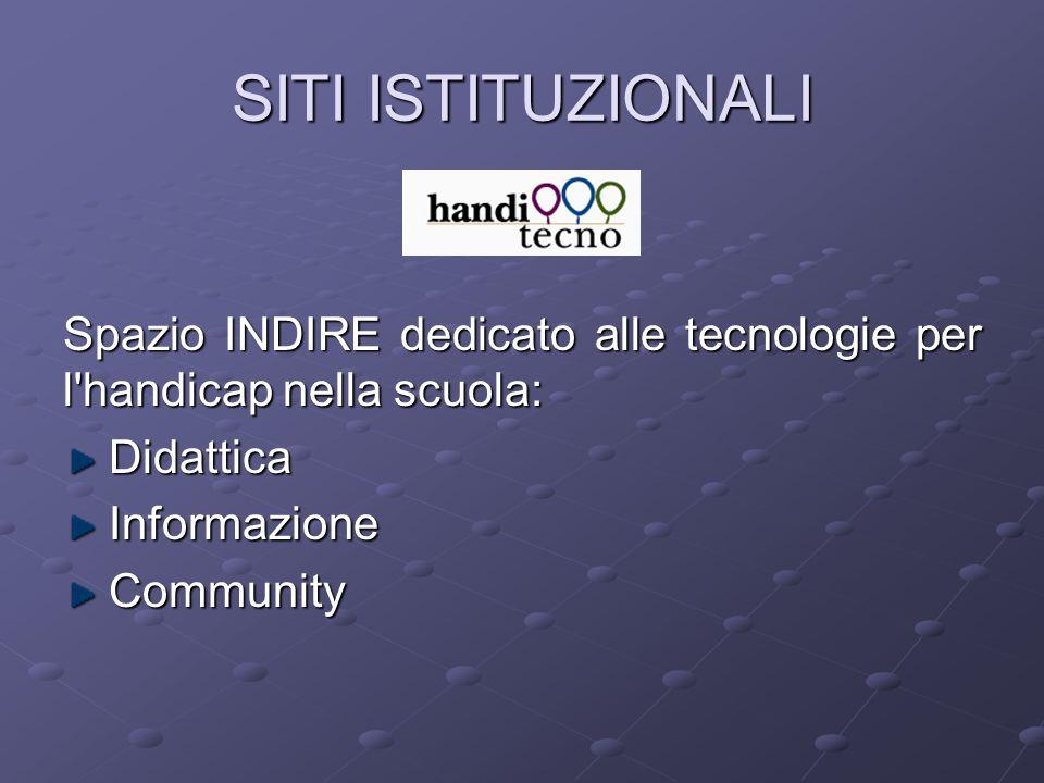 Spazio INDIRE dedicato alle tecnologie per l'handicap nella scuola: Didattica Didattica Informazione Informazione Community Community SITI ISTITUZIONA