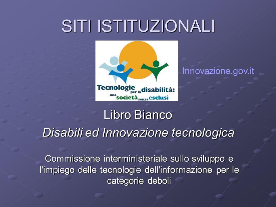 Libro Bianco Disabili ed Innovazione tecnologica SITI ISTITUZIONALI Commissione interministeriale sullo sviluppo e l'impiego delle tecnologie dell'inf