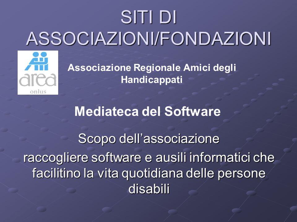 Mediateca del Software Scopo dellassociazione raccogliere software e ausili informatici che facilitino la vita quotidiana delle persone disabili SITI