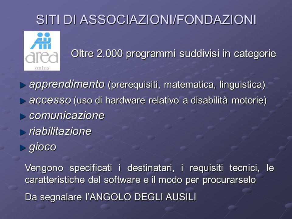 SITI DI ASSOCIAZIONI/FONDAZIONI apprendimento (prerequisiti, matematica, linguistica) accesso (uso di hardware relativo a disabilità motorie) comunica