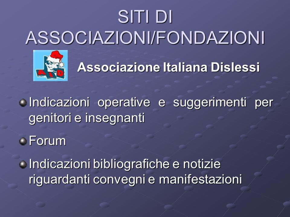 SITI DI ASSOCIAZIONI/FONDAZIONI Associazione Italiana Dislessi Indicazioni operative e suggerimenti per genitori e insegnanti Forum Indicazioni biblio