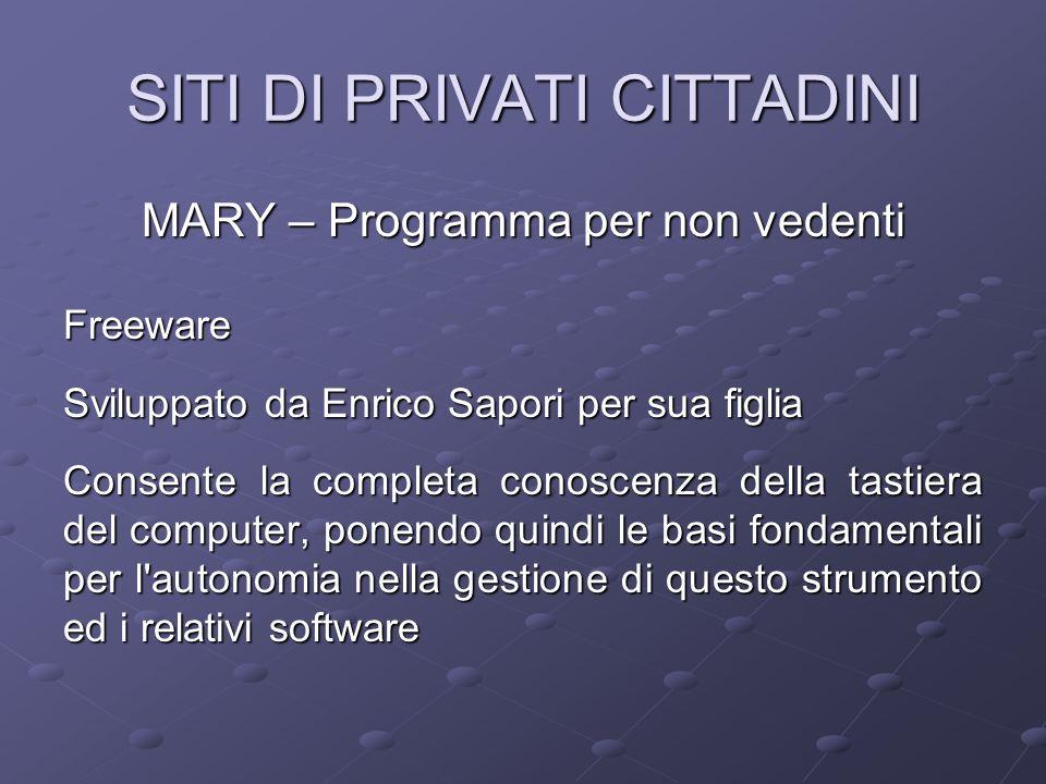 MARY – Programma per non vedenti Freeware Sviluppato da Enrico Sapori per sua figlia Consente la completa conoscenza della tastiera del computer, pone