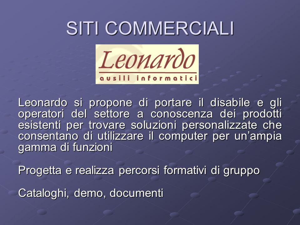 Leonardo si propone di portare il disabile e gli operatori del settore a conoscenza dei prodotti esistenti per trovare soluzioni personalizzate che co