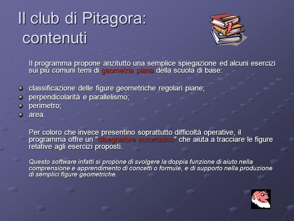 Il club di Pitagora: contenuti Il programma propone anzitutto una semplice spiegazione ed alcuni esercizi sui più comuni temi di geometria piana della