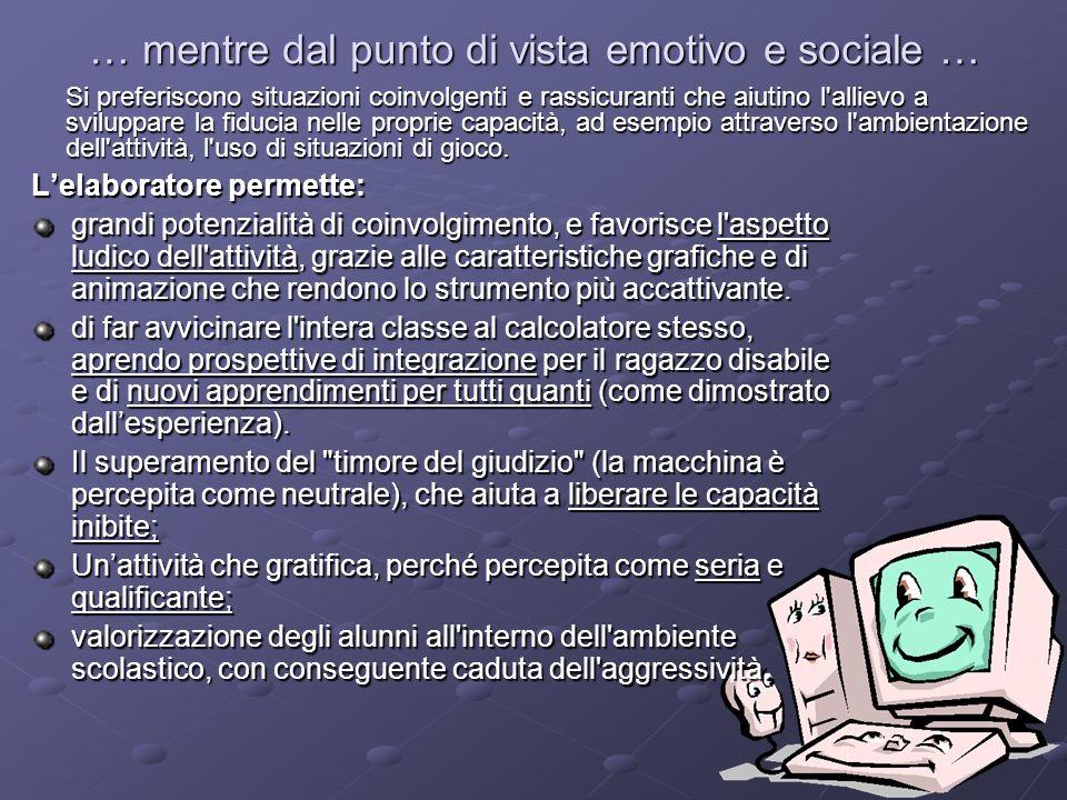 … mentre dal punto di vista emotivo e sociale … Lelaboratore permette: grandi potenzialità di coinvolgimento, e favorisce l'aspetto ludico dell'attivi