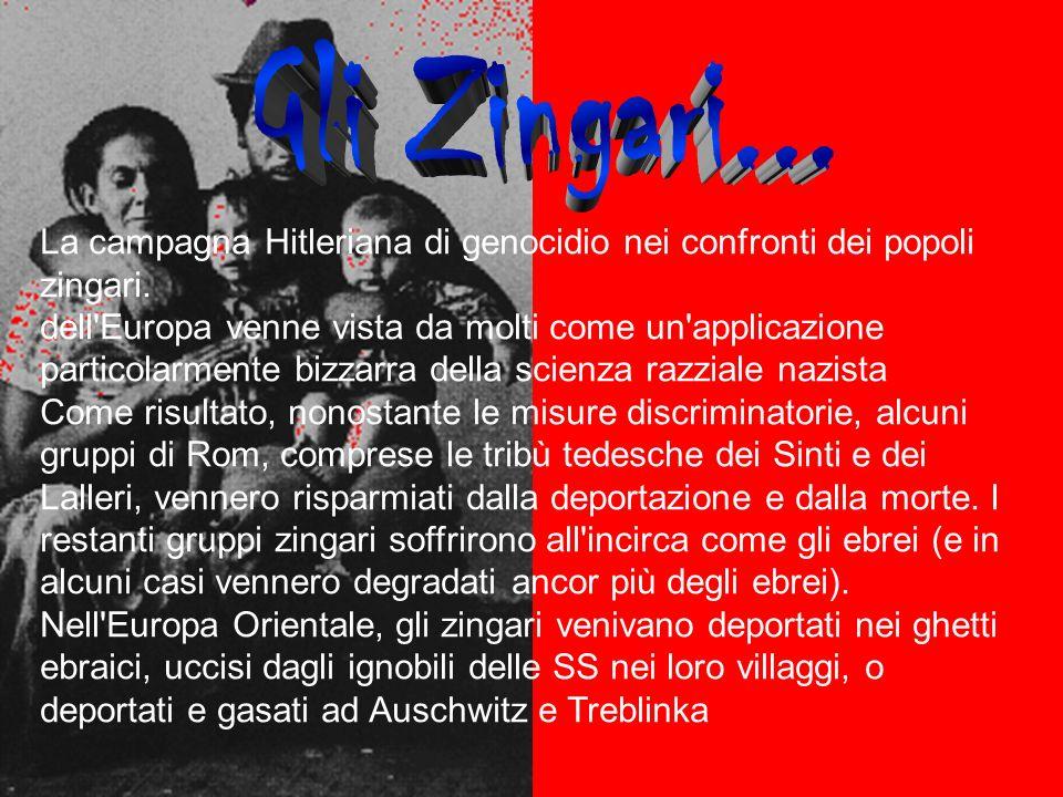 La campagna Hitleriana di genocidio nei confronti dei popoli zingari. dell'Europa venne vista da molti come un'applicazione particolarmente bizzarra d