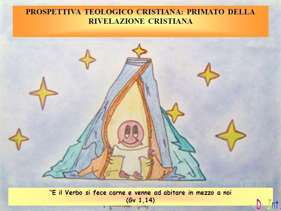 PROSPETTIVA TEOLOGICO CRISTIANA: PRIMATO DELLA RIVELAZIONE CRISTIANA E il Verbo si fece carne e venne ad abitare in mezzo a noi (Gv 1,14)
