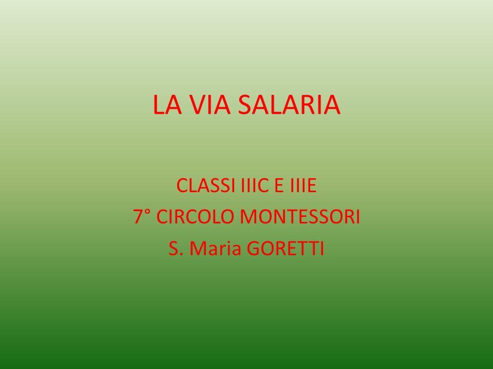 LA VIA SALARIA CLASSI IIIC E IIIE 7° CIRCOLO MONTESSORI S. Maria GORETTI