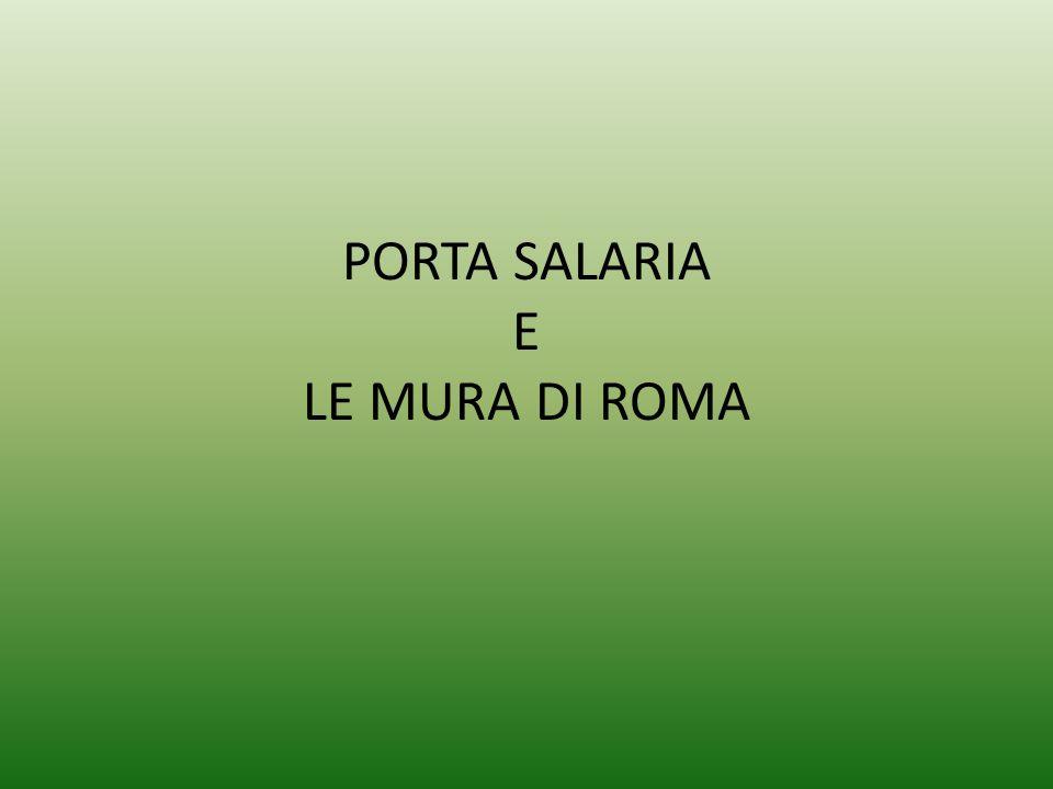 PORTA SALARIA E LE MURA DI ROMA
