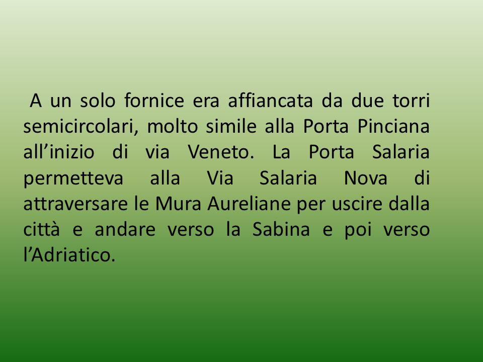 A un solo fornice era affiancata da due torri semicircolari, molto simile alla Porta Pinciana allinizio di via Veneto. La Porta Salaria permetteva all