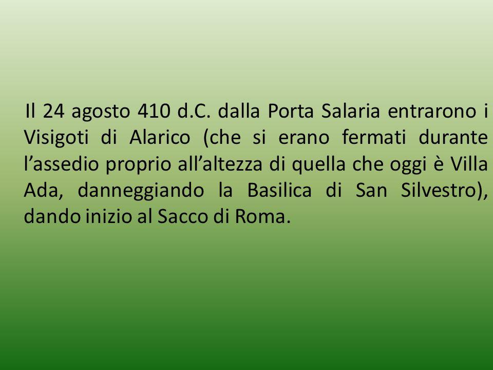 Il 24 agosto 410 d.C. dalla Porta Salaria entrarono i Visigoti di Alarico (che si erano fermati durante lassedio proprio allaltezza di quella che oggi