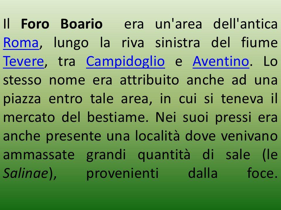 Il Foro Boario era un'area dell'antica Roma, lungo la riva sinistra del fiume Tevere, tra Campidoglio e Aventino. Lo stesso nome era attribuito anche