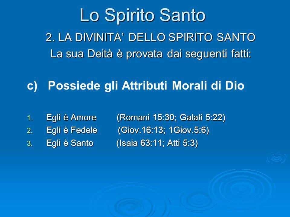Lo Spirito Santo 2. LA DIVINITA DELLO SPIRITO SANTO La sua Deità è provata dai seguenti fatti: c) Possiede gli Attributi Morali di Dio 1. Egli è Amore