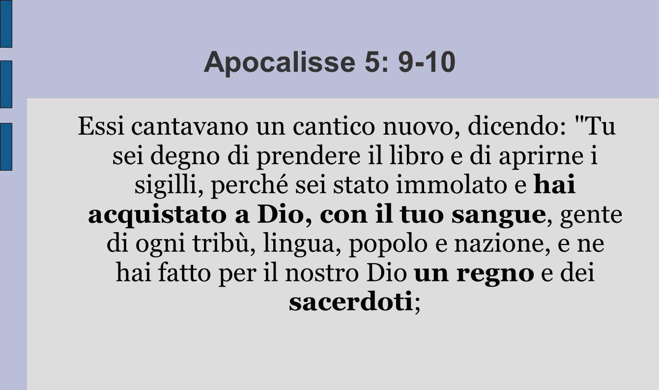 Apocalisse 5: 9-10 Essi cantavano un cantico nuovo, dicendo: