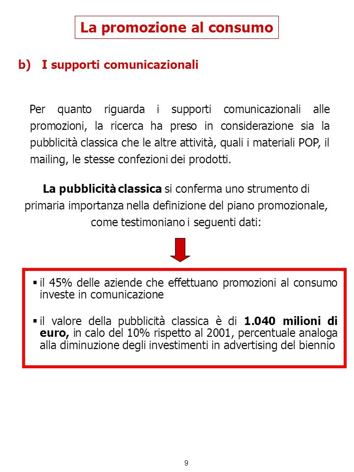 9 b)I supporti comunicazionali La promozione al consumo Per quanto riguarda i supporti comunicazionali alle promozioni, la ricerca ha preso in conside