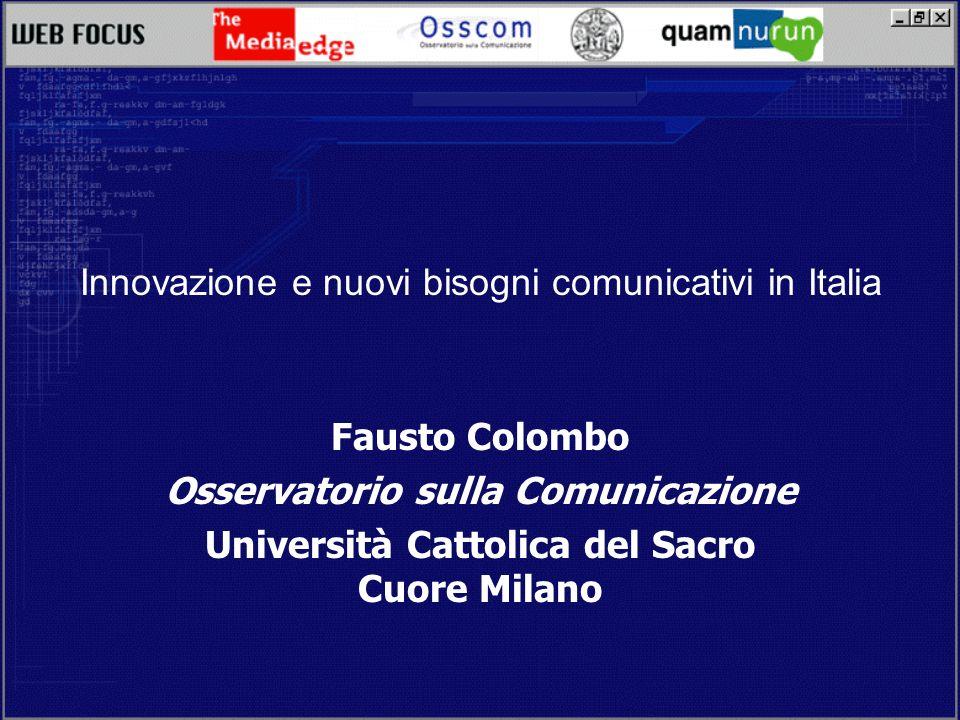 Innovazione e nuovi bisogni comunicativi in Italia Fausto Colombo Osservatorio sulla Comunicazione Università Cattolica del Sacro Cuore Milano