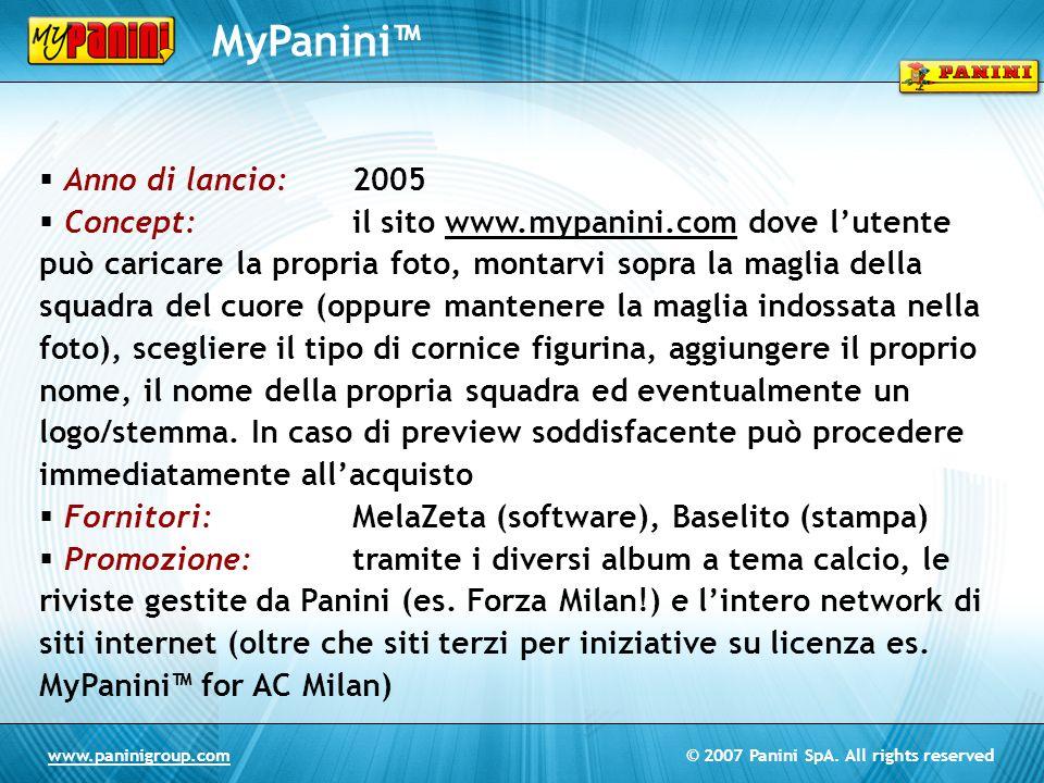 © 2007 Panini SpA. All rights reservedwww.paninigroup.com MyPanini Anno di lancio:2005 Concept:il sito www.mypanini.com dove lutente può caricare la p