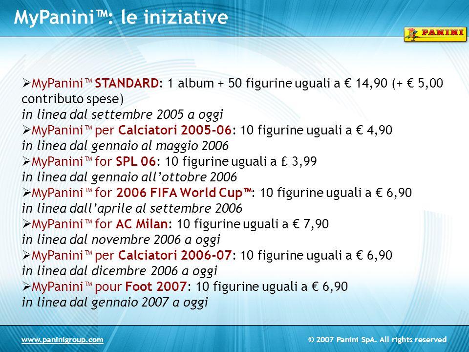 © 2007 Panini SpA. All rights reservedwww.paninigroup.com MyPanini STANDARD: 1 album + 50 figurine uguali a 14,90 (+ 5,00 contributo spese) in linea d