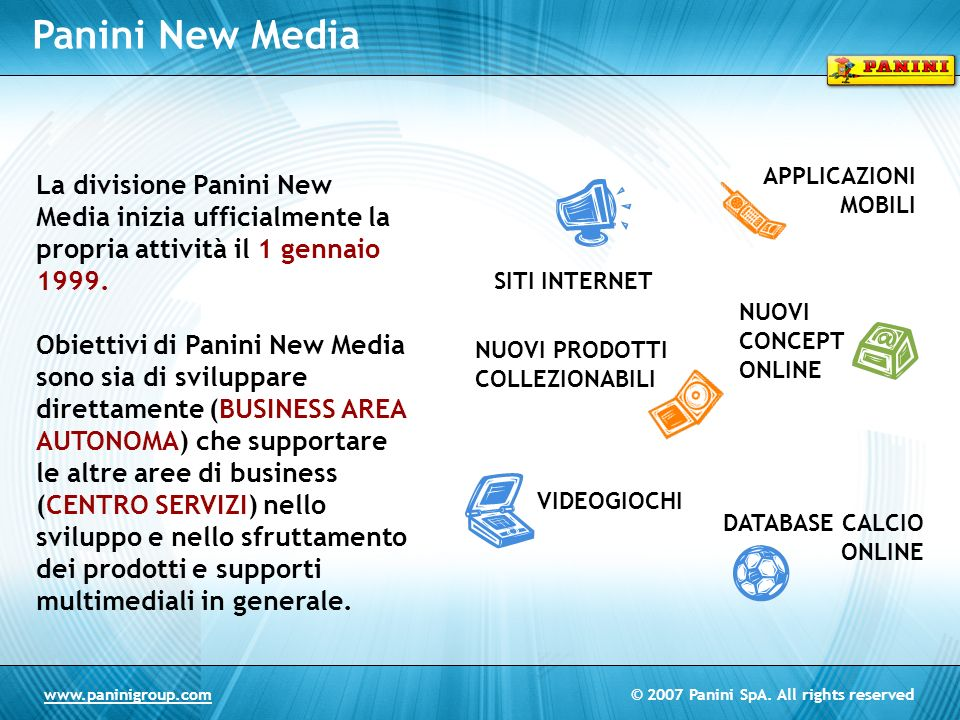 © 2007 Panini SpA. All rights reservedwww.paninigroup.com Panini New Media La divisione Panini New Media inizia ufficialmente la propria attività il 1