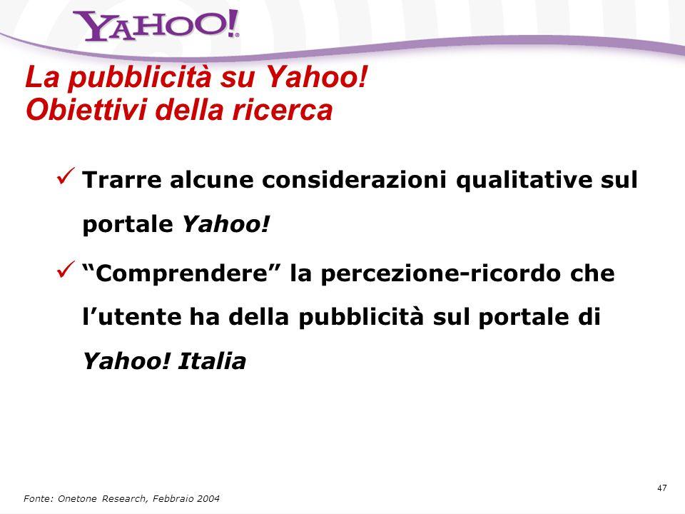 46 La svolta verso la qualità! Yahoo! Italia ha deciso nel settembre 2003 (primi in Italia) di non accettare più i dialers (loghi e suonerie) tra gli