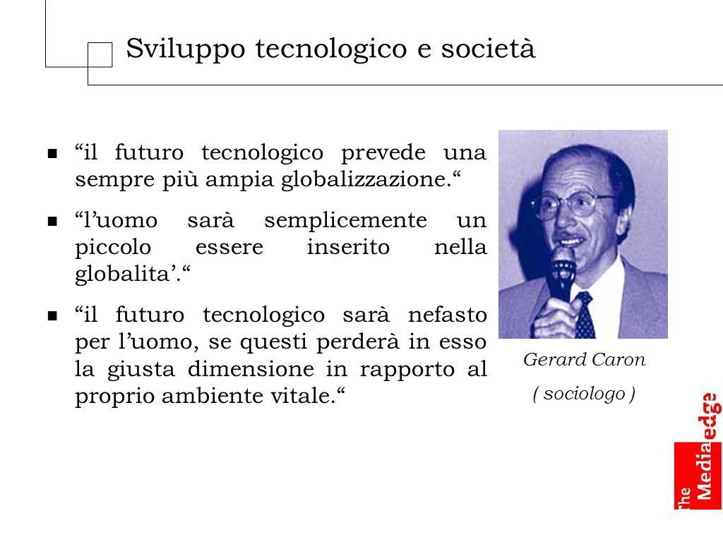 Sviluppo tecnologico e società Gerard Caron ( sociologo ) n il futuro tecnologico prevede una sempre più ampia globalizzazione.