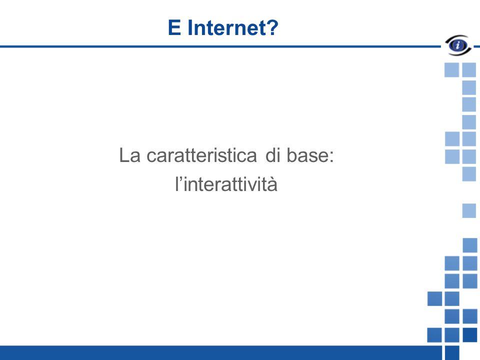 E Internet La caratteristica di base: linterattività