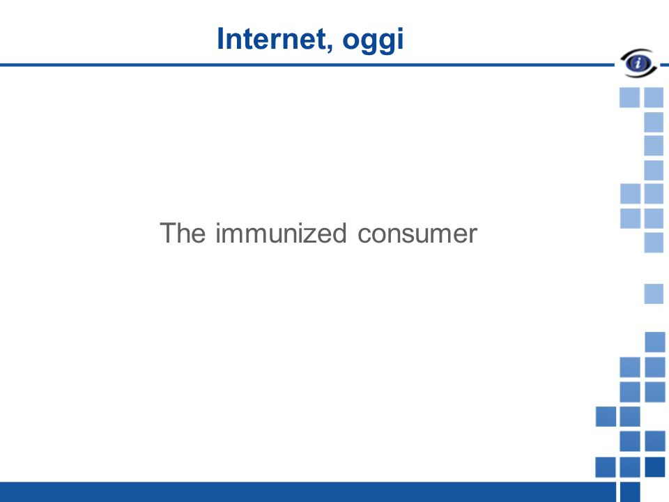 Internet, oggi The immunized consumer