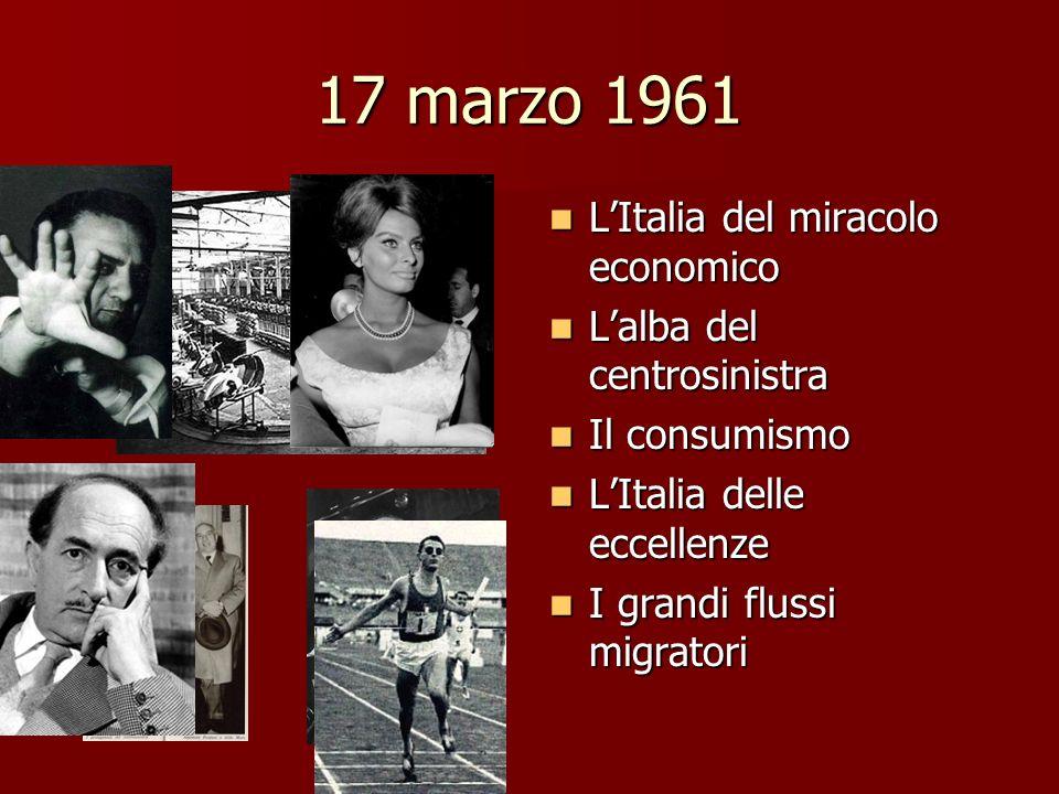 17 marzo 1961 LItalia del miracolo economico LItalia del miracolo economico Lalba del centrosinistra Lalba del centrosinistra Il consumismo Il consumi