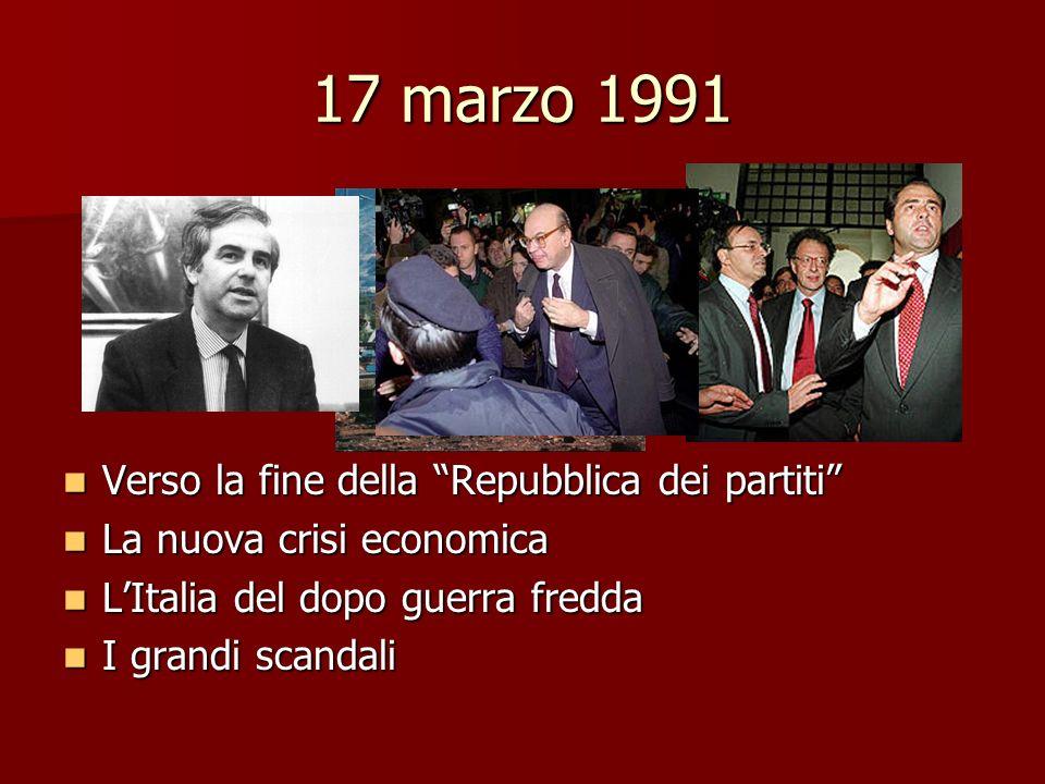 17 marzo 1991 Verso la fine della Repubblica dei partiti Verso la fine della Repubblica dei partiti La nuova crisi economica La nuova crisi economica