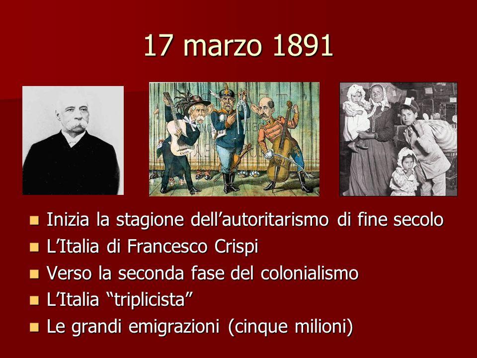 17 marzo 1891 Inizia la stagione dellautoritarismo di fine secolo Inizia la stagione dellautoritarismo di fine secolo LItalia di Francesco Crispi LIta