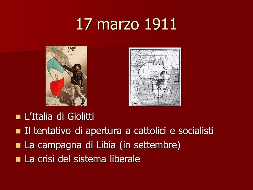 17 marzo 1911 LItalia di Giolitti LItalia di Giolitti Il tentativo di apertura a cattolici e socialisti Il tentativo di apertura a cattolici e sociali