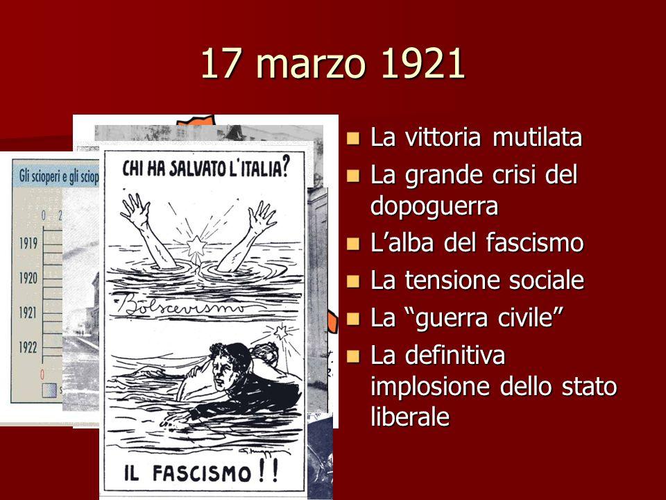 17 marzo 1921 La vittoria mutilata La vittoria mutilata La grande crisi del dopoguerra La grande crisi del dopoguerra Lalba del fascismo Lalba del fas