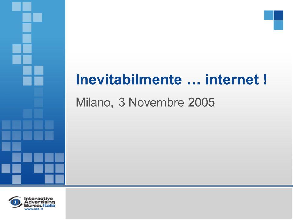 Inevitabilmente … internet ! Milano, 3 Novembre 2005