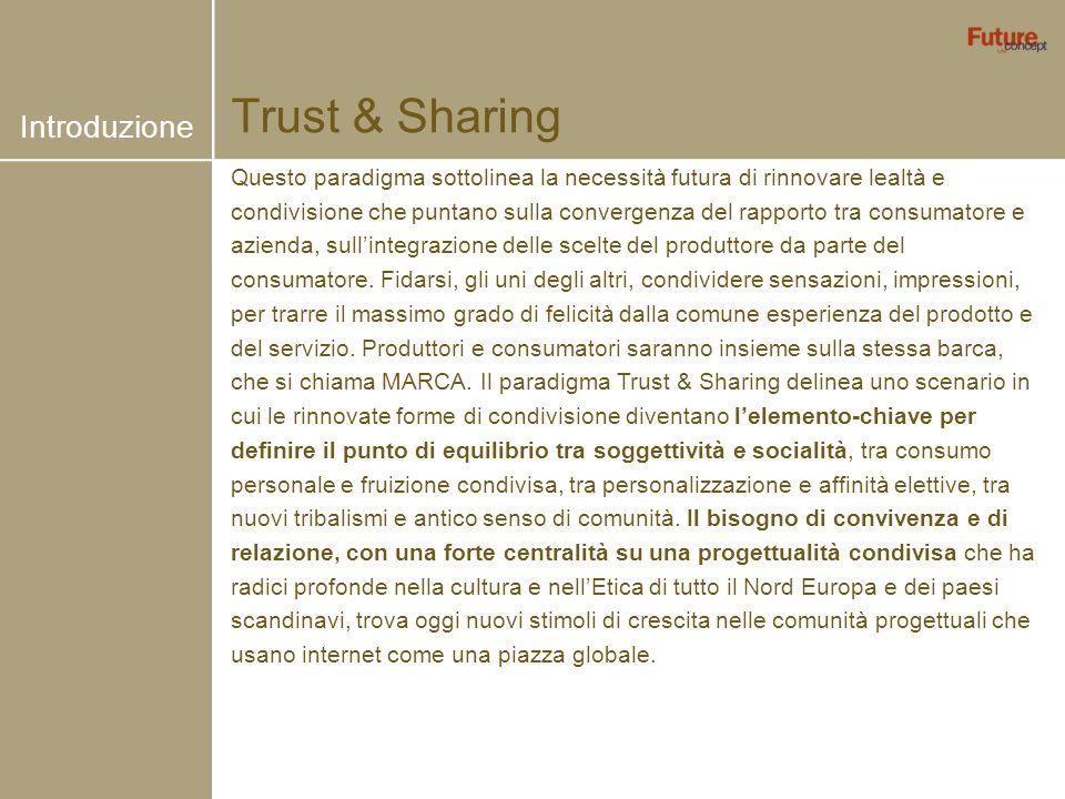 Trust & Sharing Questo paradigma sottolinea la necessità futura di rinnovare lealtà e condivisione che puntano sulla convergenza del rapporto tra cons