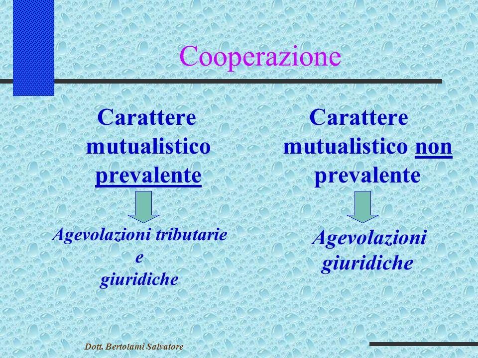 Cooperazione Carattere mutualistico prevalente prevalente Agevolazioni tributarie e giuridiche Carattere mutualistico non prevalentenon Agevolazioni giuridiche Dott.