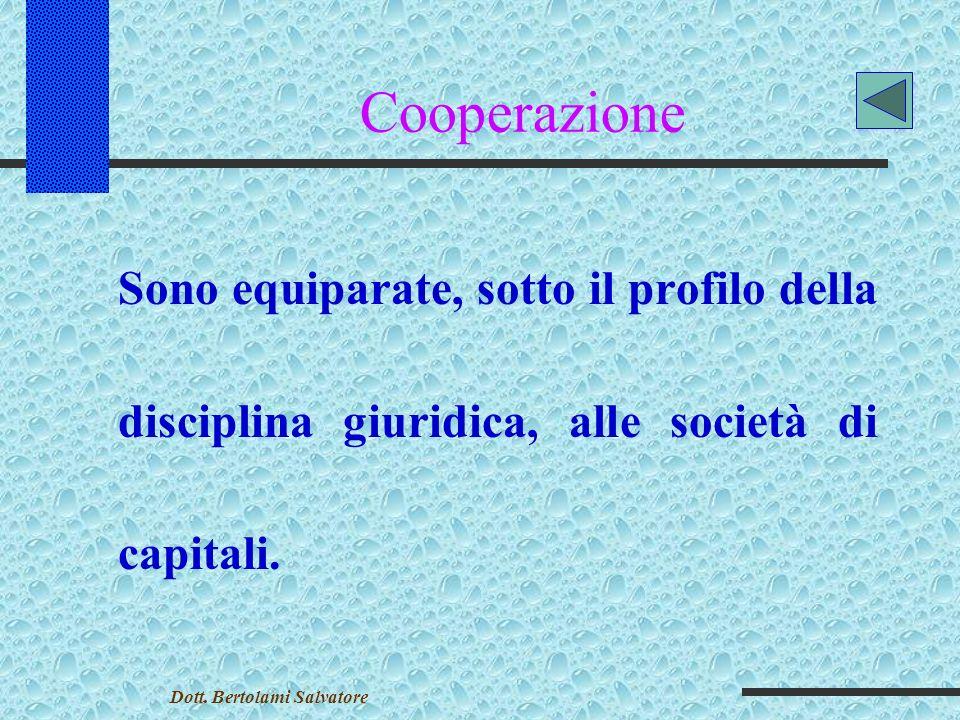 Cooperazione Sono equiparate, sotto il profilo della disciplina giuridica, alle società di capitali.