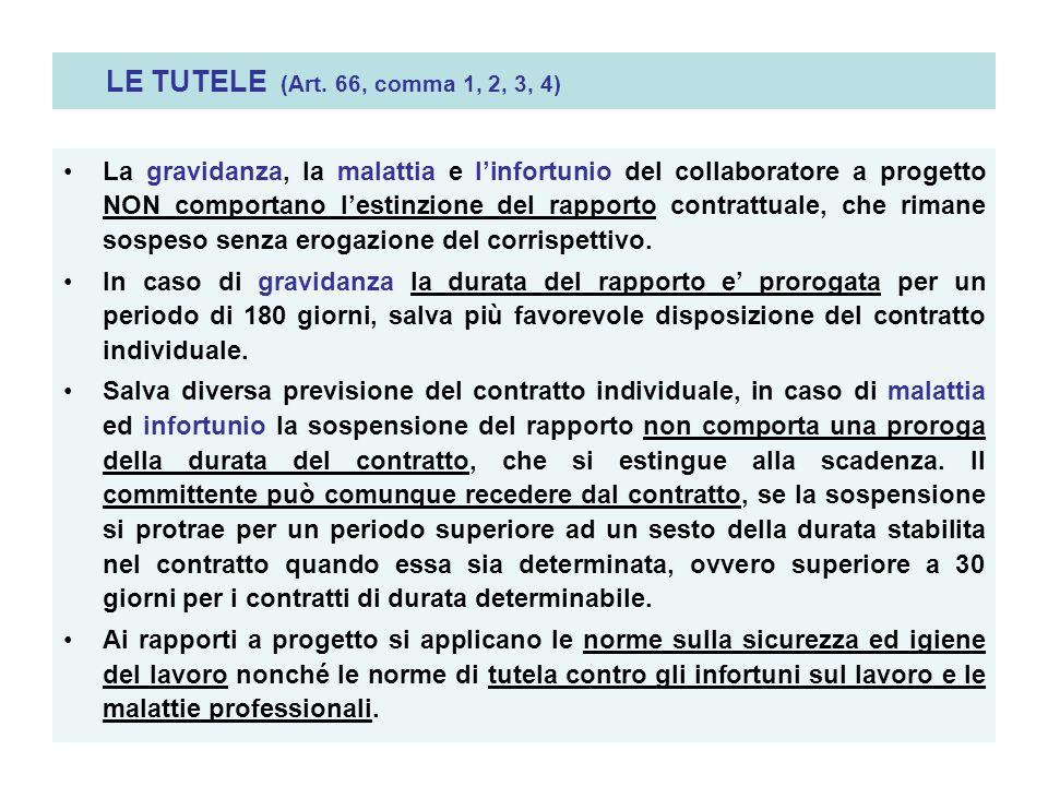 LE TUTELE (Art. 66, comma 1, 2, 3, 4) La gravidanza, la malattia e linfortunio del collaboratore a progetto NON comportano lestinzione del rapporto co