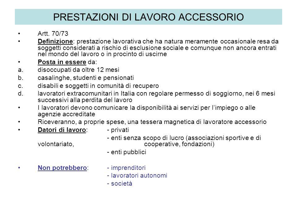 PRESTAZIONI DI LAVORO ACCESSORIO Artt. 70/73 Definizione: prestazione lavorativa che ha natura meramente occasionale resa da soggetti considerati a ri