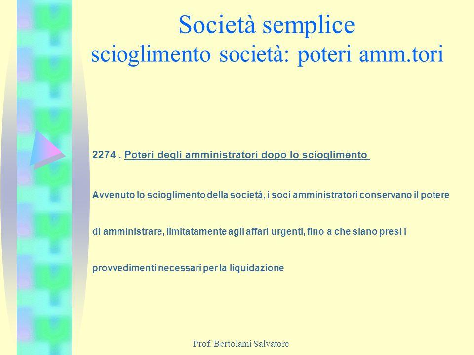 Prof. Bertolami Salvatore Società semplice scioglimento società: poteri amm.tori 2274. Poteri degli amministratori dopo lo scioglimento Avvenuto lo sc
