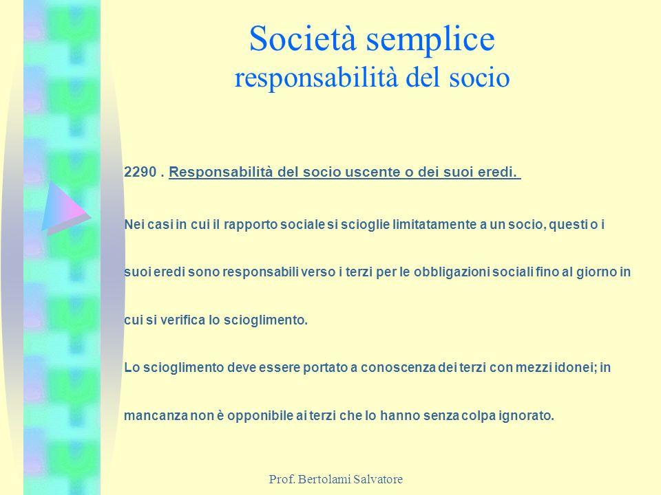 Prof. Bertolami Salvatore Società semplice responsabilità del socio 2290. Responsabilità del socio uscente o dei suoi eredi. Nei casi in cui il rappor