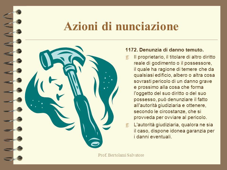 Prof. Bertolami Salvatore Azioni di nunciazione 1171. Denunzia di nuova opera. 4 Il proprietario, il titolare di altro diritto reale di godimento o il
