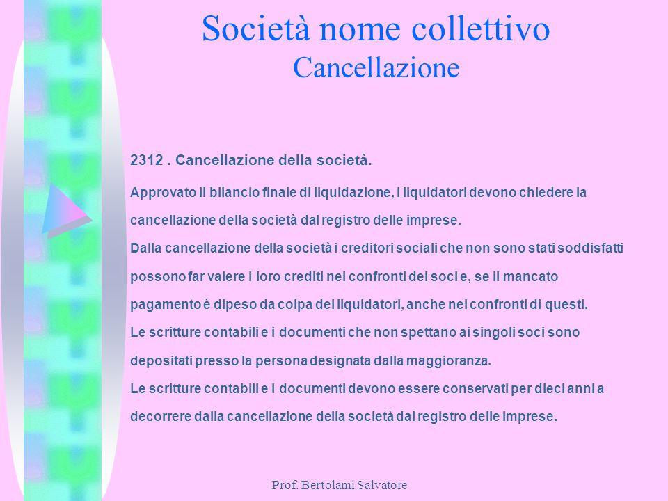 Prof. Bertolami Salvatore Società nome collettivo Cancellazione 2312. Cancellazione della società. Approvato il bilancio finale di liquidazione, i liq