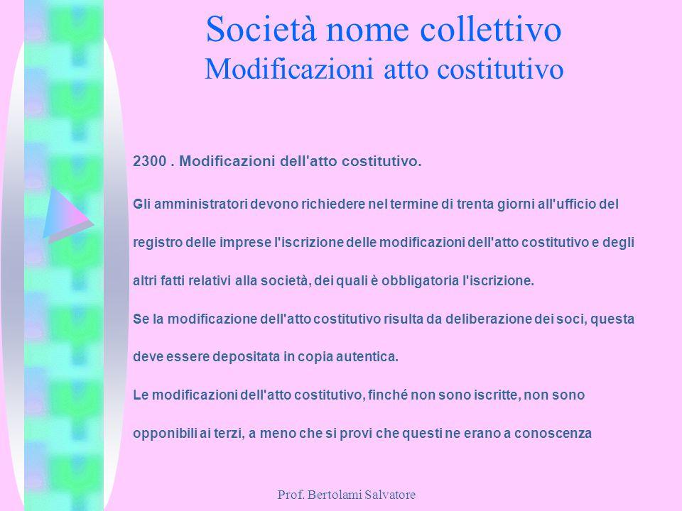 Prof. Bertolami Salvatore Società nome collettivo Modificazioni atto costitutivo 2300. Modificazioni dell'atto costitutivo. Gli amministratori devono