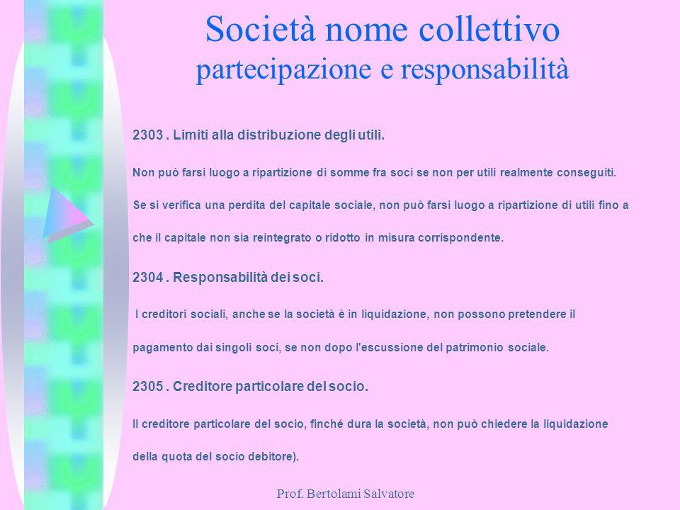 Prof. Bertolami Salvatore Società nome collettivo partecipazione e responsabilità 2303. Limiti alla distribuzione degli utili. Non può farsi luogo a r