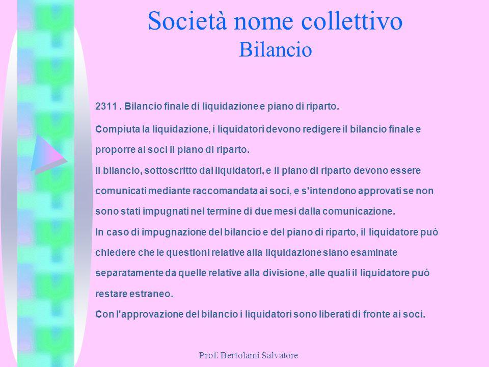 Prof. Bertolami Salvatore Società nome collettivo Bilancio 2311. Bilancio finale di liquidazione e piano di riparto. Compiuta la liquidazione, i liqui