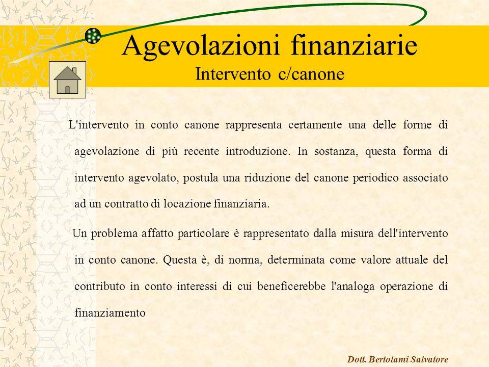 Agevolazioni finanziarie Intervento c/canone L intervento in conto canone rappresenta certamente una delle forme di agevolazione di più recente introduzione.