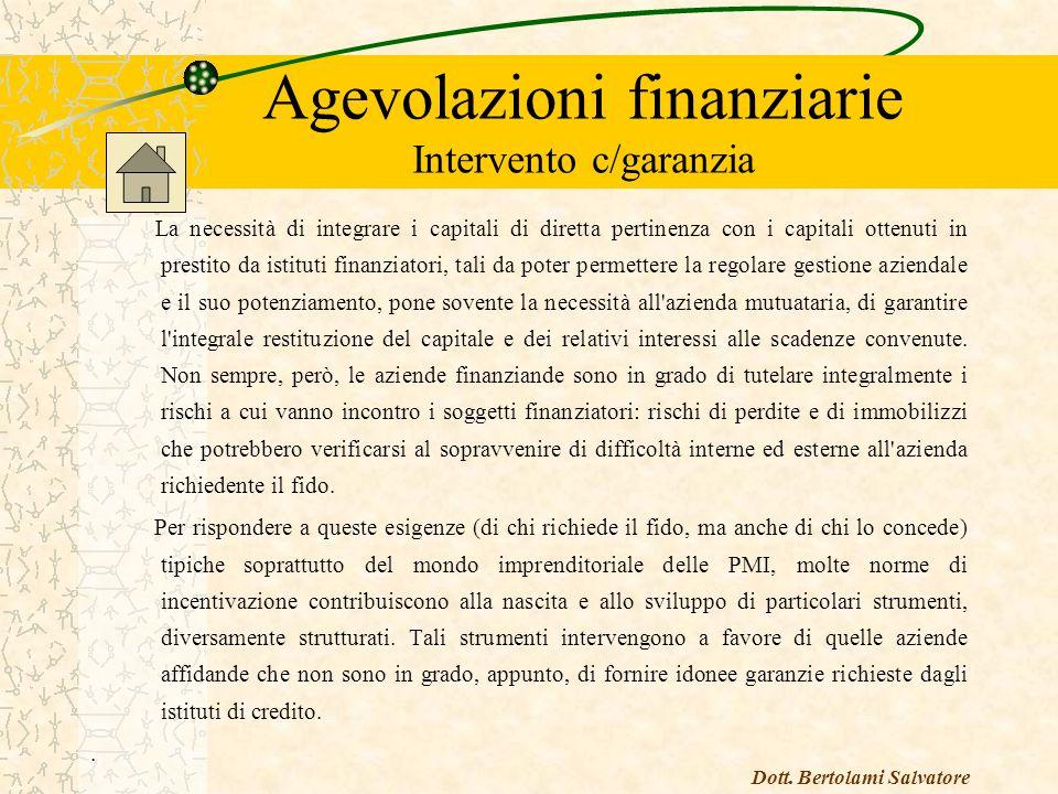 Agevolazioni finanziarie Intervento c/gestione Si tratta di una forma di contributo che prescindendo dall eventuale situazione debitoria dell impresa beneficiaria, concorre alla complessiva economicità gestionale.