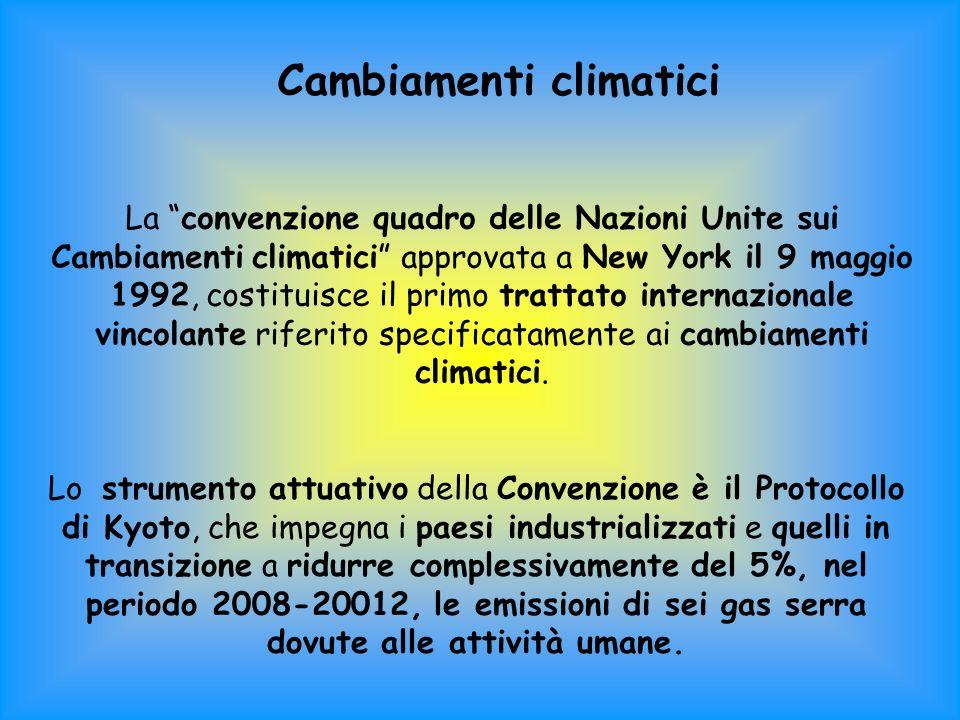 Cambiamenti climatici La convenzione quadro delle Nazioni Unite sui Cambiamenti climatici approvata a New York il 9 maggio 1992, costituisce il primo trattato internazionale vincolante riferito specificatamente ai cambiamenti climatici.